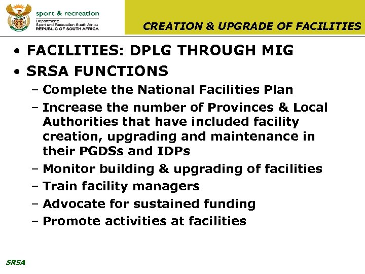 CREATION & UPGRADE OF FACILITIES • FACILITIES: DPLG THROUGH MIG • SRSA FUNCTIONS –