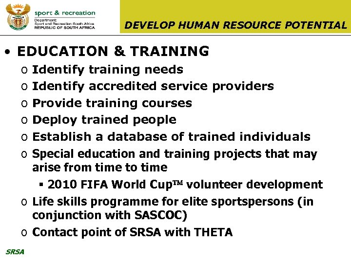 DEVELOP HUMAN RESOURCE POTENTIAL • EDUCATION & TRAINING o o o Identify training needs