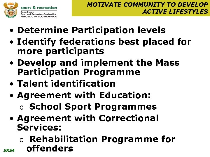 MOTIVATE COMMUNITY TO DEVELOP ACTIVE LIFESTYLES • Determine Participation levels • Identify federations best
