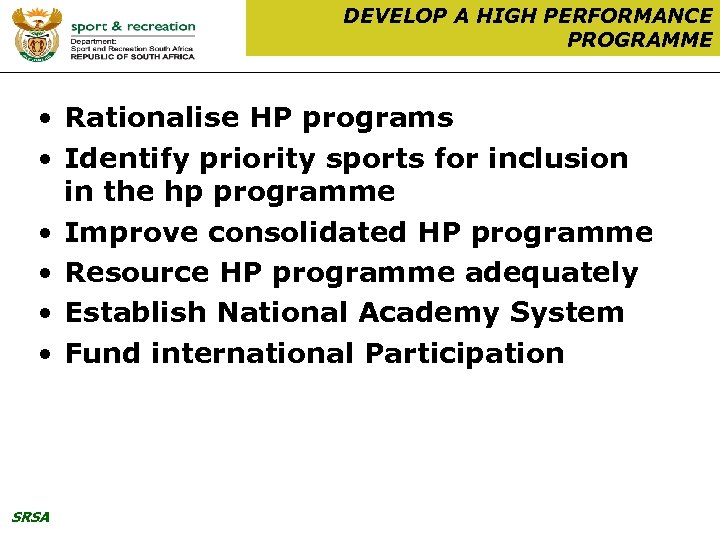 DEVELOP A HIGH PERFORMANCE PROGRAMME • Rationalise HP programs • Identify priority sports for