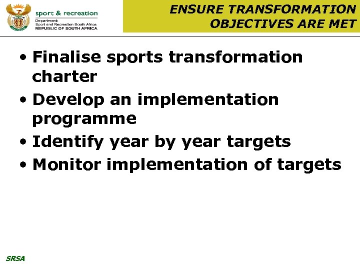 ENSURE TRANSFORMATION OBJECTIVES ARE MET • Finalise sports transformation charter • Develop an implementation