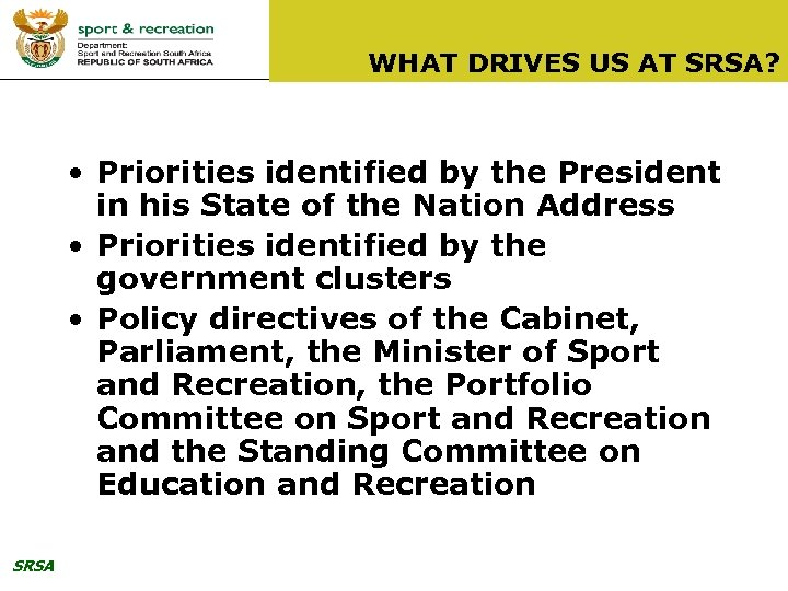 WHAT DRIVES US AT SRSA? • Priorities identified by the President in his State
