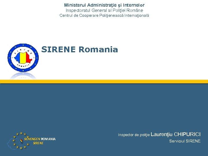 Ministerul Administraţie şi Internelor Inspectoratul General al Poliţiei Române Centrul de Cooperare Poliţienească Internaţională