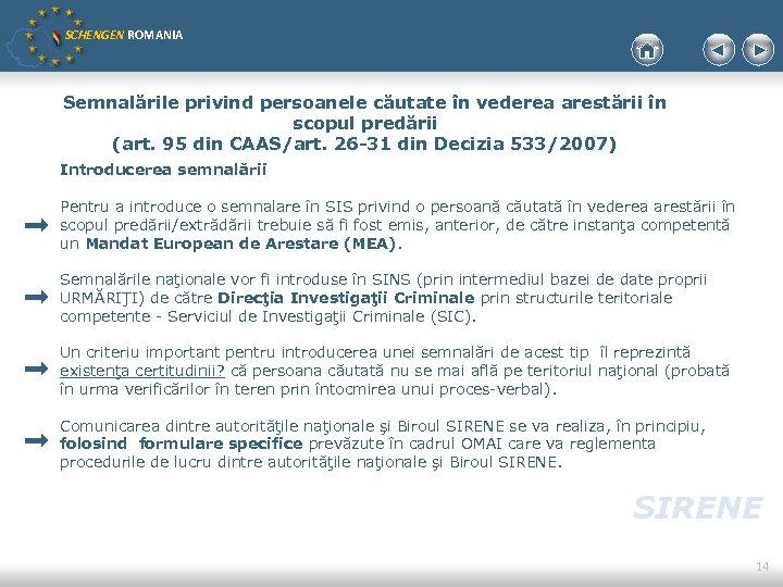 SCHENGEN ROMANIA Semnalările privind persoanele căutate în vederea arestării în scopul predării (art. 95