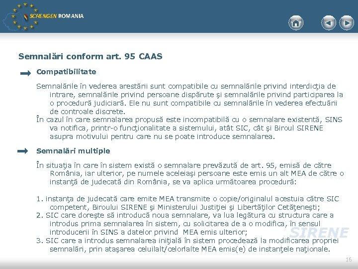 SCHENGEN ROMANIA Semnalări conform art. 95 CAAS Compatibilitate Semnalările în vederea arestării sunt compatibile