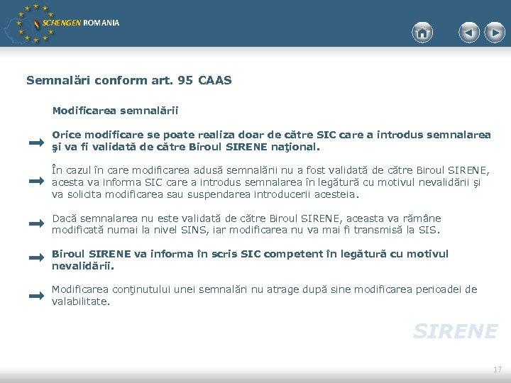 SCHENGEN ROMANIA Semnalări conform art. 95 CAAS Modificarea semnalării Orice modificare se poate realiza