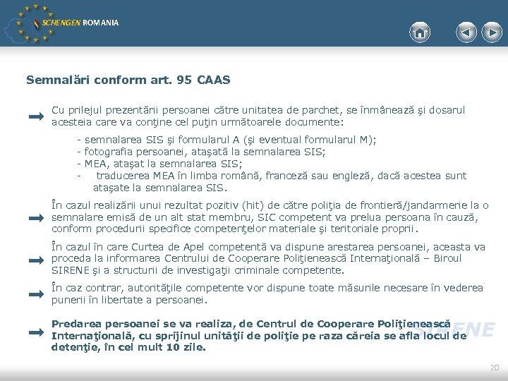 SCHENGEN ROMANIA Semnalări conform art. 95 CAAS Cu prilejul prezentării persoanei către unitatea de