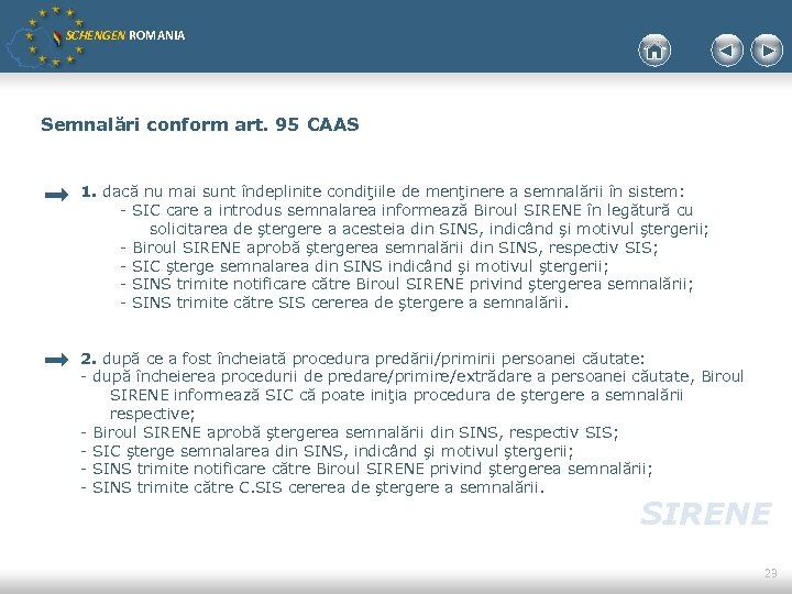 SCHENGEN ROMANIA Semnalări conform art. 95 CAAS 1. dacă nu mai sunt îndeplinite condiţiile
