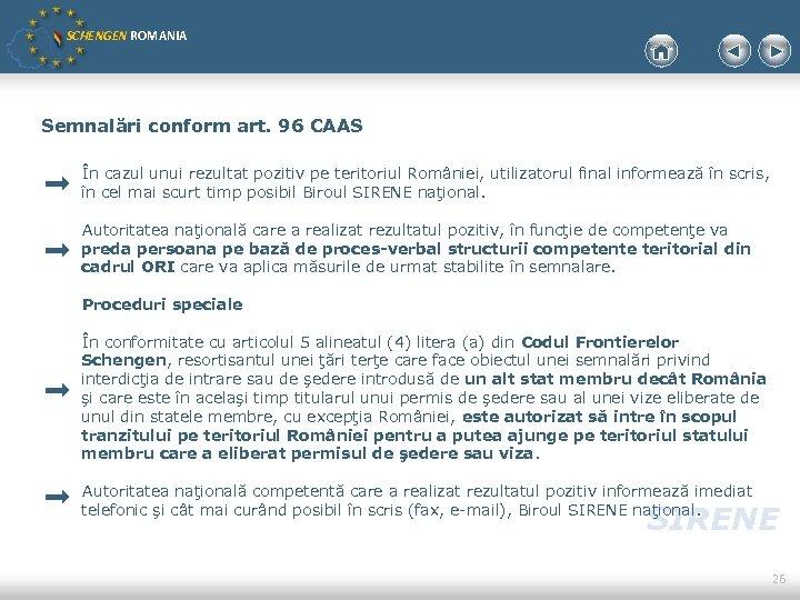 SCHENGEN ROMANIA Semnalări conform art. 96 CAAS În cazul unui rezultat pozitiv pe teritoriul