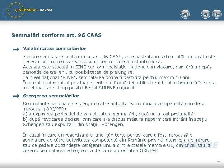 SCHENGEN ROMANIA Semnalări conform art. 96 CAAS Valabilitatea semnalărilor Fiecare semnalare conformă cu art.