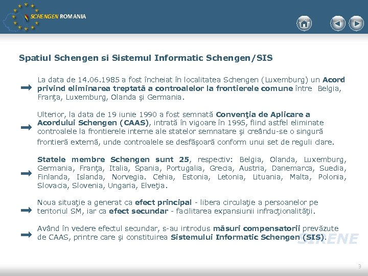 SCHENGEN ROMANIA Spatiul Schengen si Sistemul Informatic Schengen/SIS La data de 14. 06. 1985