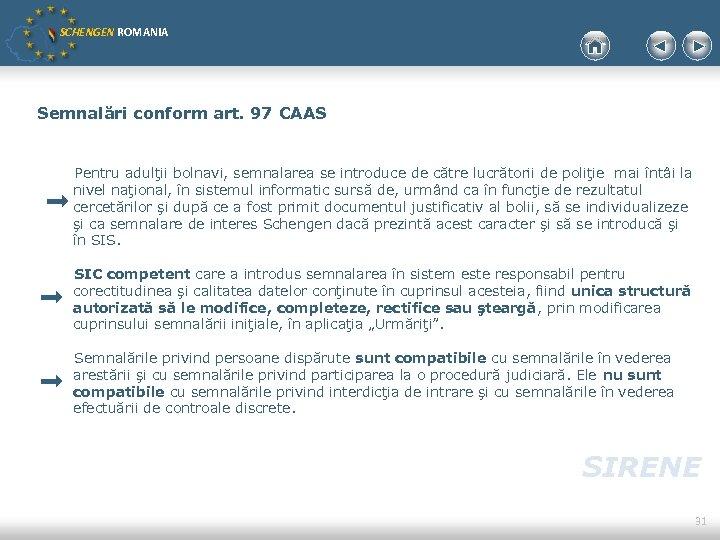SCHENGEN ROMANIA Semnalări conform art. 97 CAAS Pentru adulţii bolnavi, semnalarea se introduce de