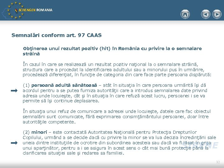 SCHENGEN ROMANIA Semnalări conform art. 97 CAAS Obţinerea unui rezultat pozitiv (hit) în România
