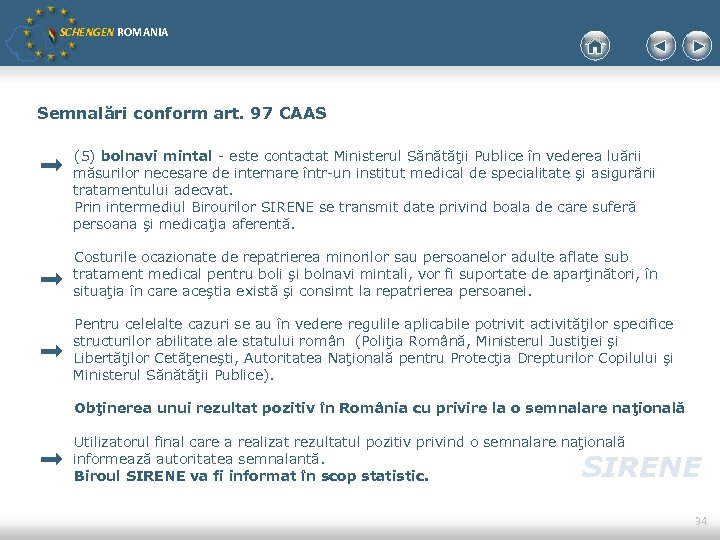 SCHENGEN ROMANIA Semnalări conform art. 97 CAAS (5) bolnavi mintal - este contactat Ministerul