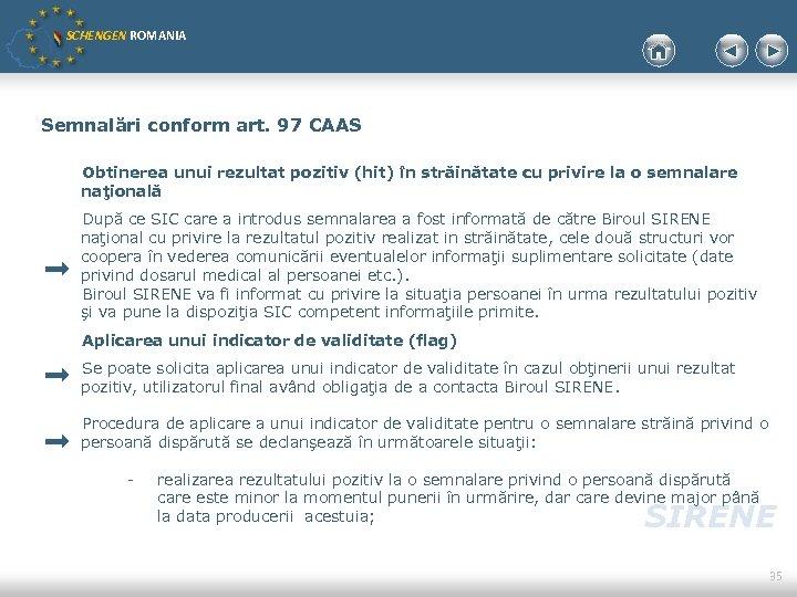 SCHENGEN ROMANIA Semnalări conform art. 97 CAAS Obtinerea unui rezultat pozitiv (hit) în străinătate
