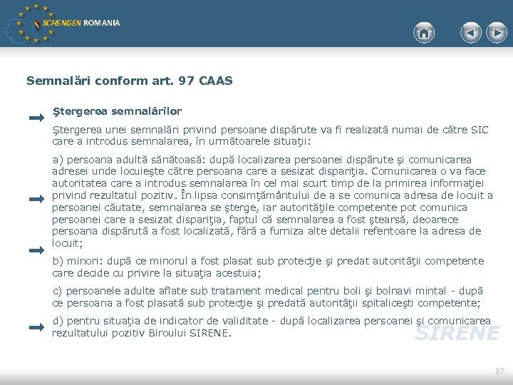 SCHENGEN ROMANIA Semnalări conform art. 97 CAAS Ştergerea semnalărilor Ştergerea unei semnalări privind persoane
