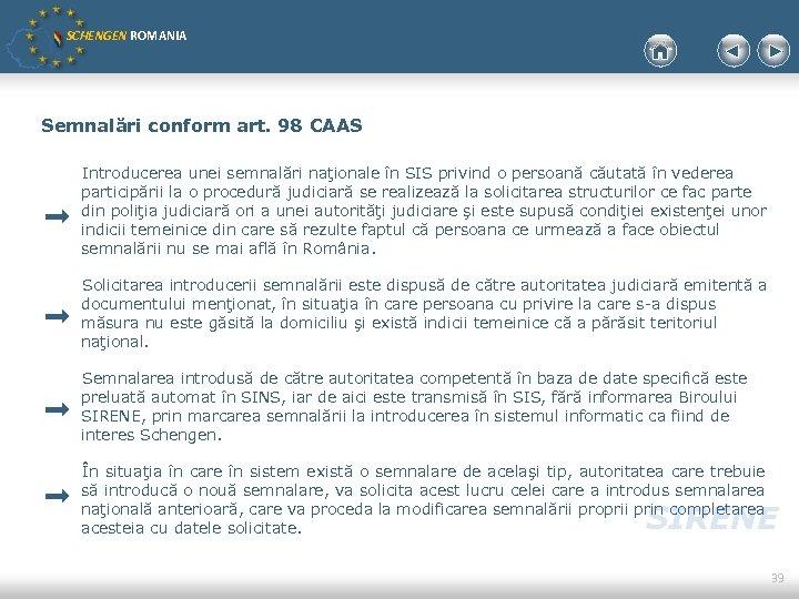 SCHENGEN ROMANIA Semnalări conform art. 98 CAAS Introducerea unei semnalări naţionale în SIS privind
