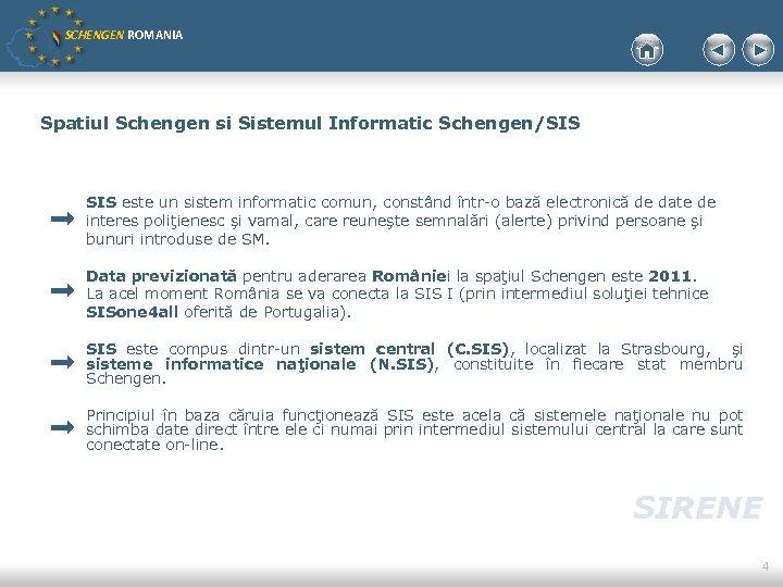 SCHENGEN ROMANIA Spatiul Schengen si Sistemul Informatic Schengen/SIS este un sistem informatic comun, constând