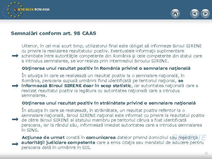 SCHENGEN ROMANIA Semnalări conform art. 98 CAAS Ulterior, în cel mai scurt timp, utilizatorul