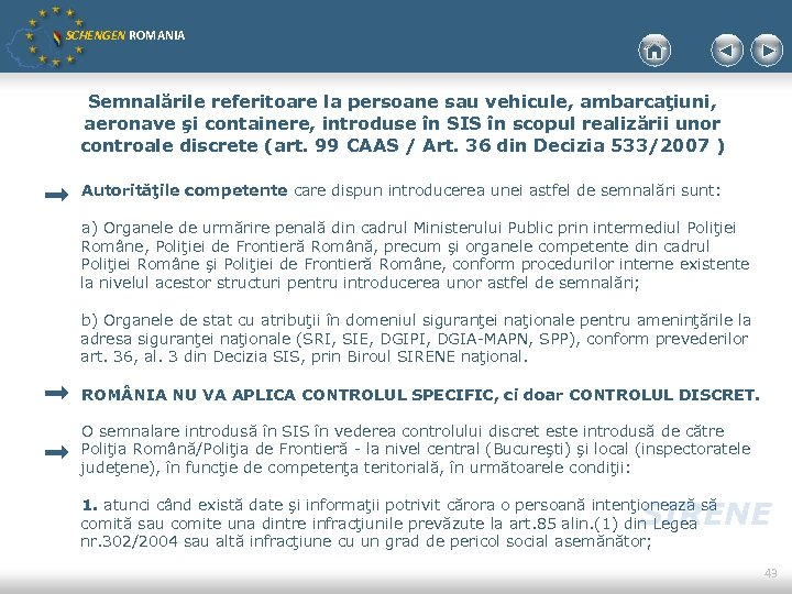 SCHENGEN ROMANIA Semnalările referitoare la persoane sau vehicule, ambarcaţiuni, aeronave şi containere, introduse în