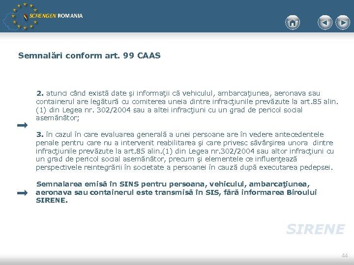 SCHENGEN ROMANIA Semnalări conform art. 99 CAAS 2. atunci când există date şi informaţii
