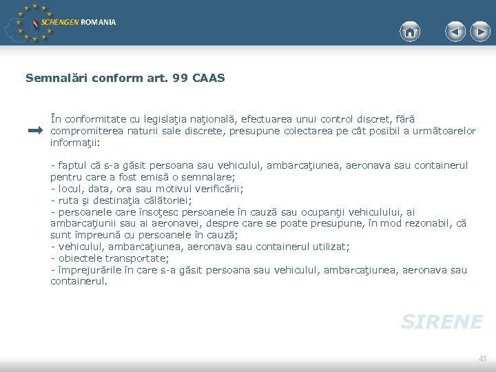 SCHENGEN ROMANIA Semnalări conform art. 99 CAAS În conformitate cu legislaţia naţională, efectuarea unui