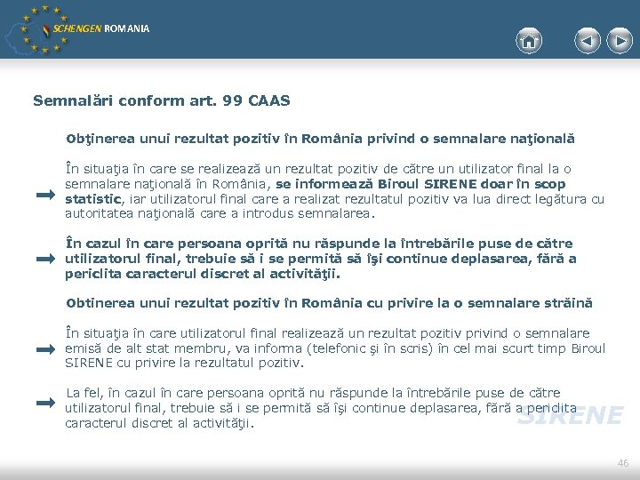 SCHENGEN ROMANIA Semnalări conform art. 99 CAAS Obţinerea unui rezultat pozitiv în România privind