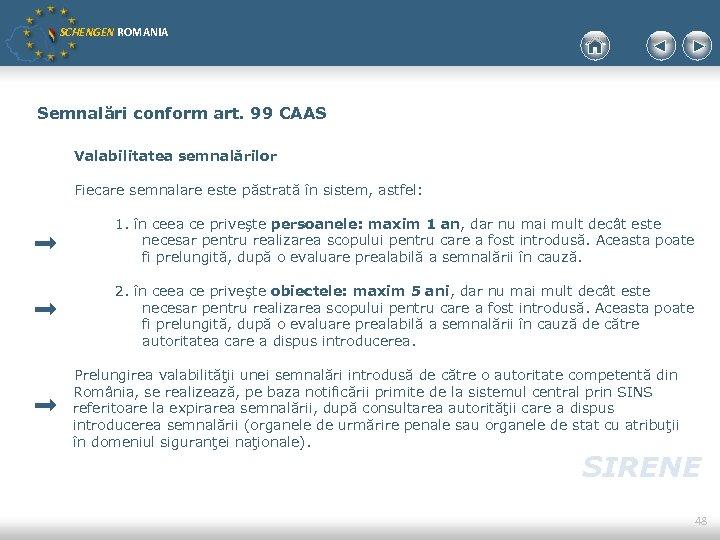 SCHENGEN ROMANIA Semnalări conform art. 99 CAAS Valabilitatea semnalărilor Fiecare semnalare este păstrată în