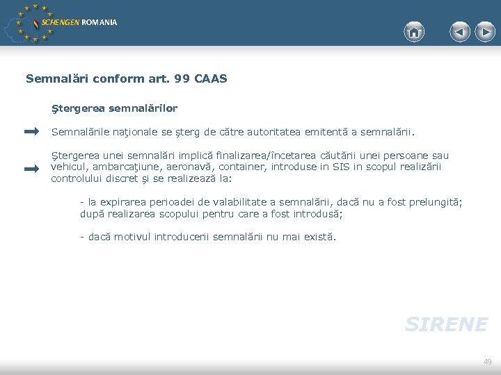 SCHENGEN ROMANIA Semnalări conform art. 99 CAAS Ştergerea semnalărilor Semnalările naţionale se şterg de