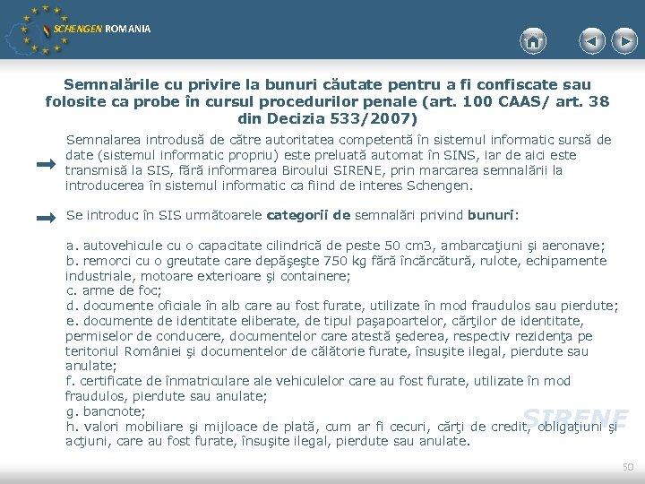 SCHENGEN ROMANIA Semnalările cu privire la bunuri căutate pentru a fi confiscate sau folosite