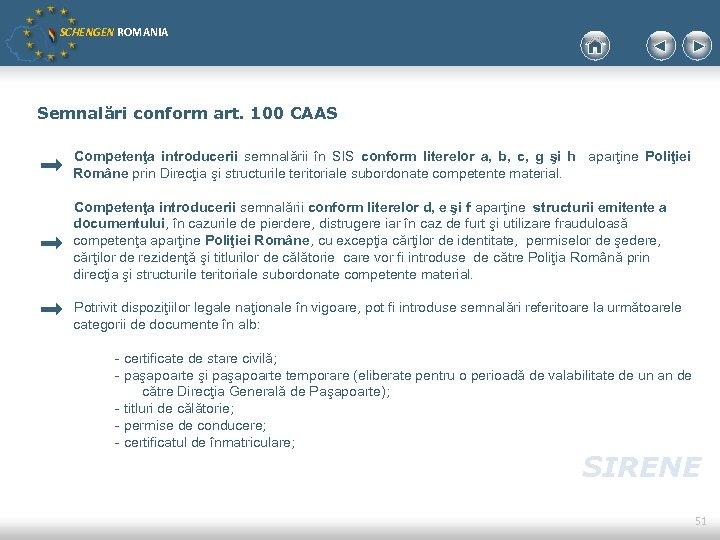 SCHENGEN ROMANIA Semnalări conform art. 100 CAAS Competenţa introducerii semnalării în SIS conform literelor