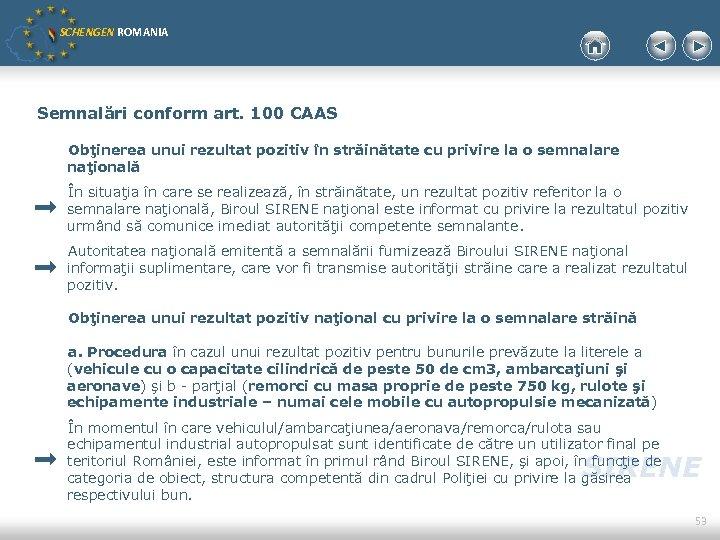 SCHENGEN ROMANIA Semnalări conform art. 100 CAAS Obţinerea unui rezultat pozitiv în străinătate cu