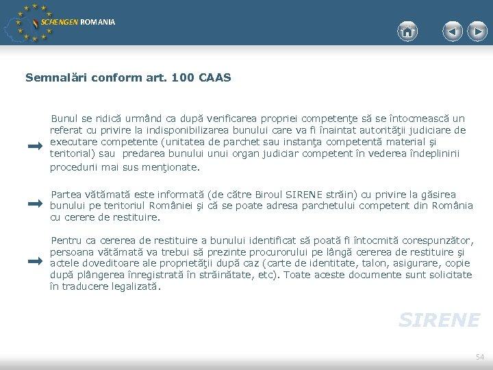 SCHENGEN ROMANIA Semnalări conform art. 100 CAAS Bunul se ridică urmând ca după verificarea