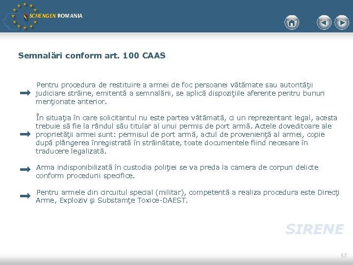 SCHENGEN ROMANIA Semnalări conform art. 100 CAAS Pentru procedura de restituire a armei de