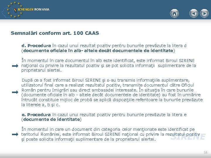 SCHENGEN ROMANIA Semnalări conform art. 100 CAAS d. Procedura în cazul unui rezultat pozitiv