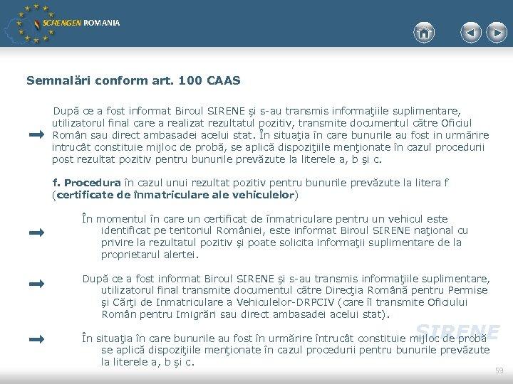 SCHENGEN ROMANIA Semnalări conform art. 100 CAAS După ce a fost informat Biroul SIRENE