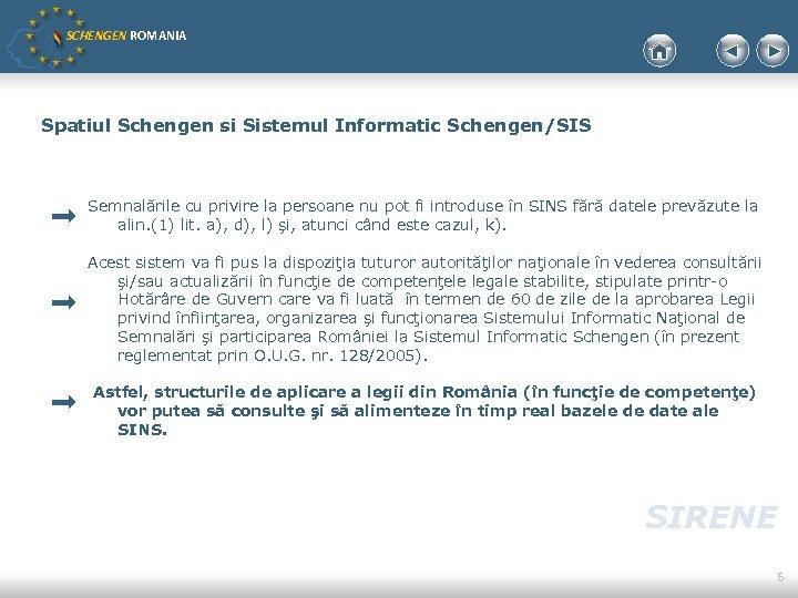 SCHENGEN ROMANIA Spatiul Schengen si Sistemul Informatic Schengen/SIS Semnalările cu privire la persoane nu