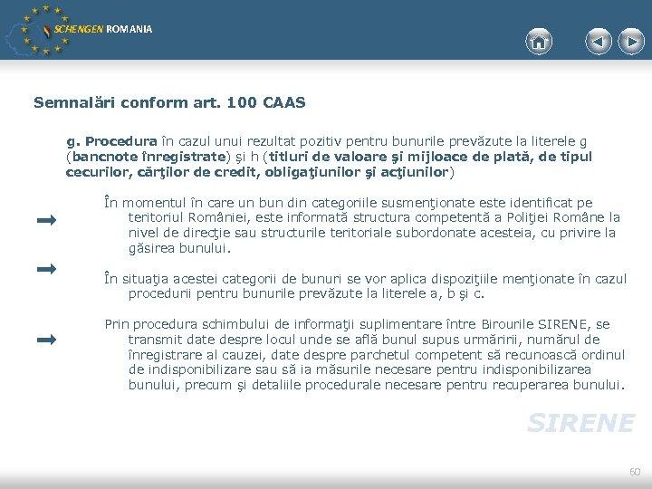 SCHENGEN ROMANIA Semnalări conform art. 100 CAAS g. Procedura în cazul unui rezultat pozitiv