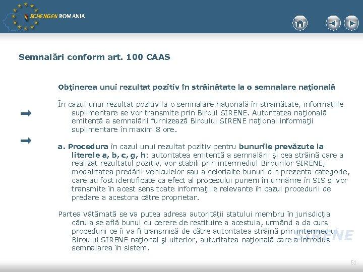 SCHENGEN ROMANIA Semnalări conform art. 100 CAAS Obţinerea unui rezultat pozitiv în străinătate la