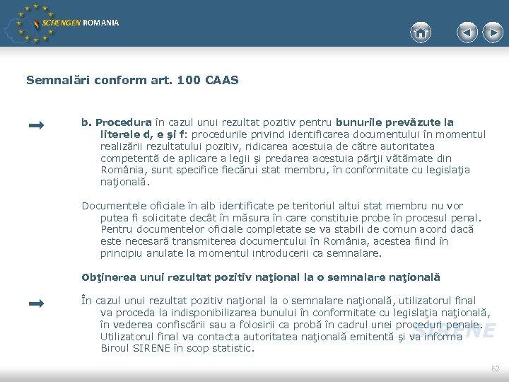 SCHENGEN ROMANIA Semnalări conform art. 100 CAAS b. Procedura în cazul unui rezultat pozitiv