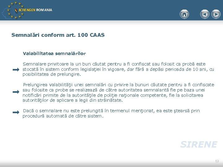 SCHENGEN ROMANIA Semnalări conform art. 100 CAAS Valabilitatea semnalărilor Semnalare privitoare la un bun