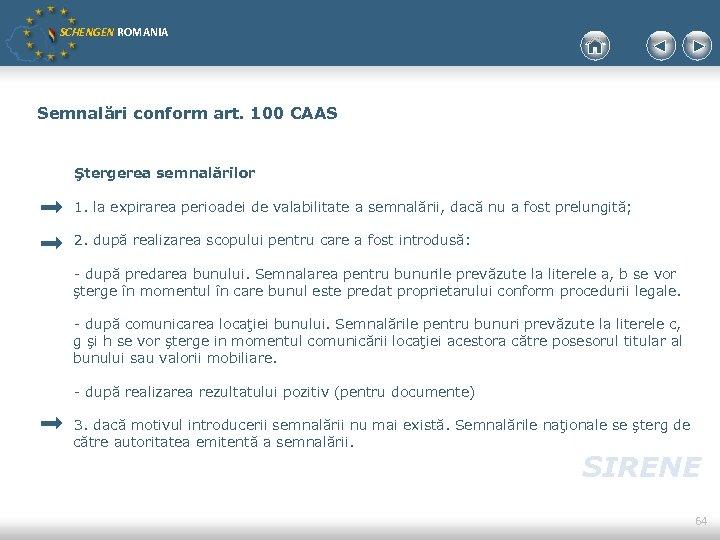SCHENGEN ROMANIA Semnalări conform art. 100 CAAS Ştergerea semnalărilor 1. la expirarea perioadei de