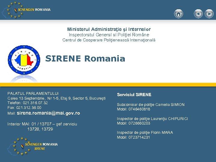 SCHENGEN ROMANIA Ministerul Administraţie şi Internelor Inspectoratul General al Poliţiei Române Centrul de Cooperare