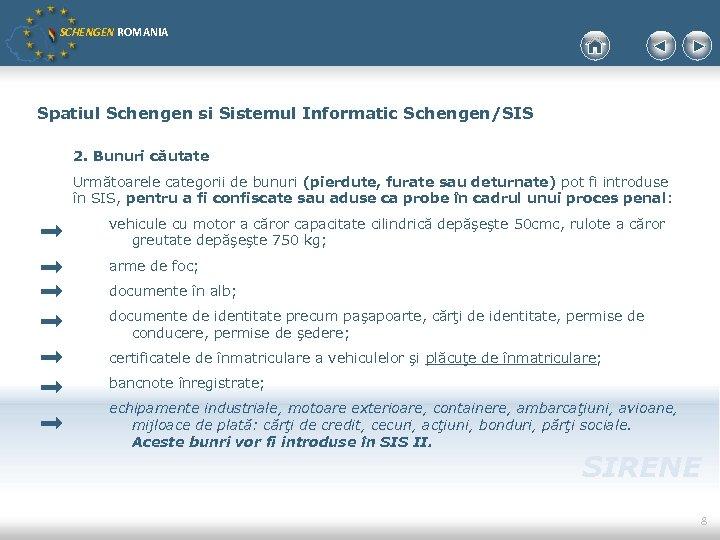 SCHENGEN ROMANIA Spatiul Schengen si Sistemul Informatic Schengen/SIS 2. Bunuri căutate Următoarele categorii de