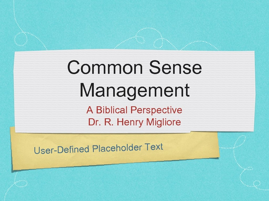 Common Sense Management A Biblical Perspective Dr. R. Henry Migliore fined Placeholder Text User-De