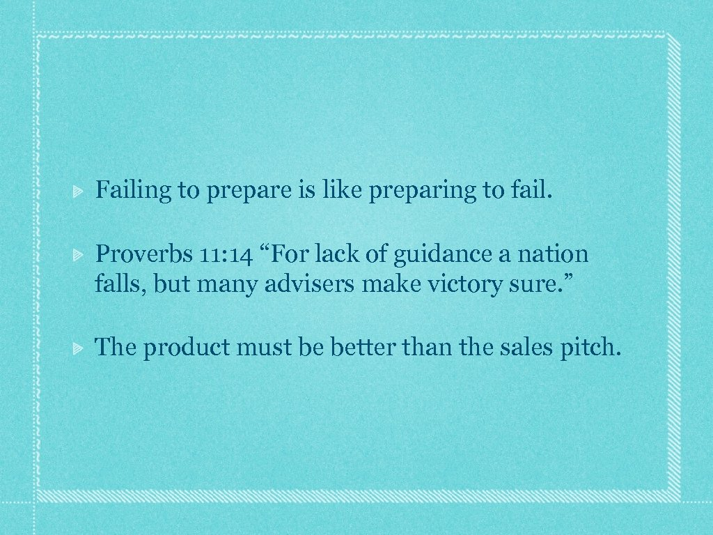 "Failing to prepare is like preparing to fail. Proverbs 11: 14 ""For lack of"