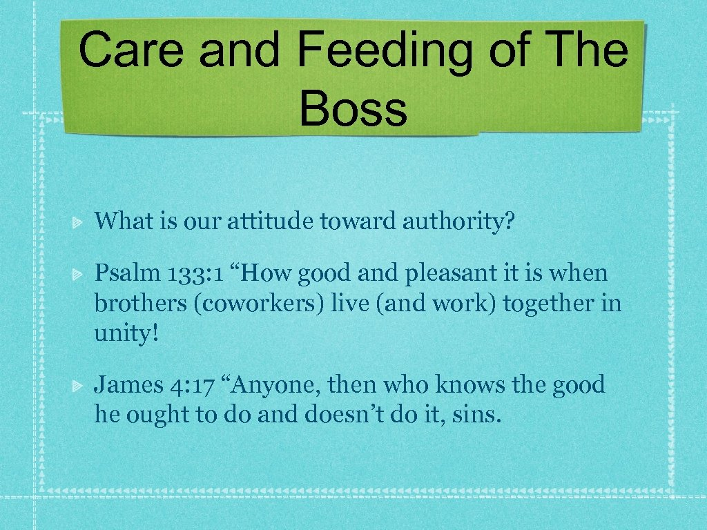 Care and Feeding of The Boss What is our attitude toward authority? Psalm 133: