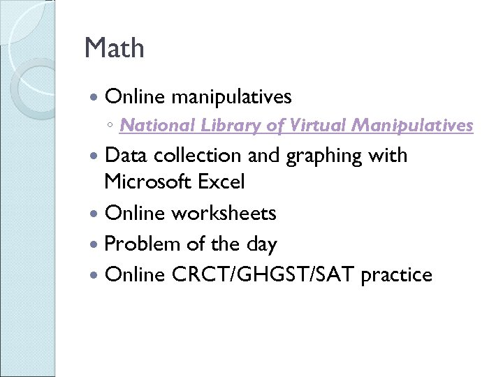 Math Online manipulatives ◦ National Library of Virtual Manipulatives Data collection and graphing with