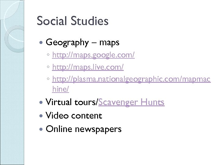 Social Studies Geography – maps ◦ http: //maps. google. com/ ◦ http: //maps. live.