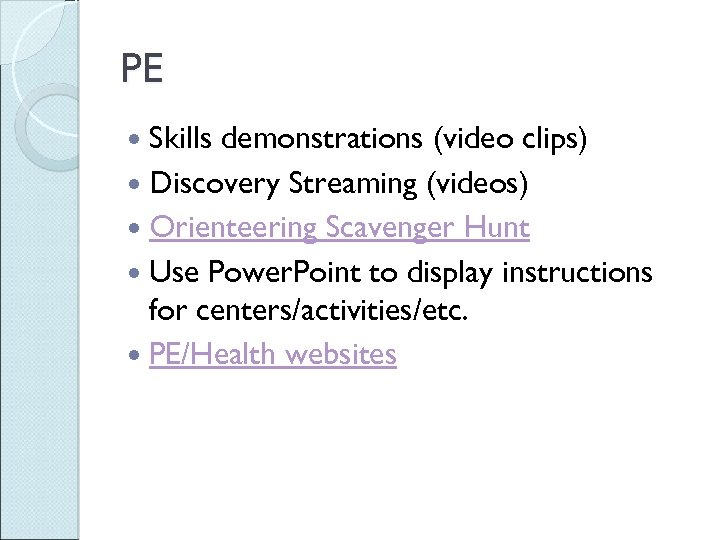 PE Skills demonstrations (video clips) Discovery Streaming (videos) Orienteering Scavenger Hunt Use Power. Point